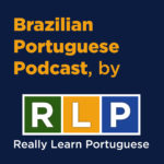 Brazilian Portuguese Podcast, by RLP